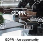 GDPR: An Opportunity or Burden ?